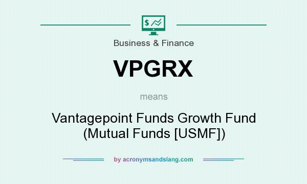 What does VPGRX mean? It stands for Vantagepoint Funds Growth Fund (Mutual Funds [USMF])