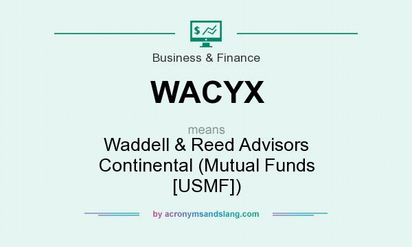 What does WACYX mean? It stands for Waddell & Reed Advisors Continental (Mutual Funds [USMF])