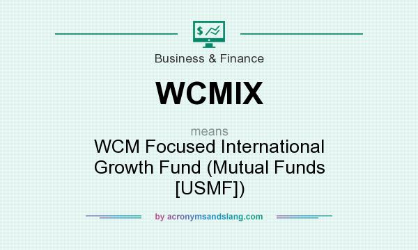 What does WCMIX mean? It stands for WCM Focused International Growth Fund (Mutual Funds [USMF])