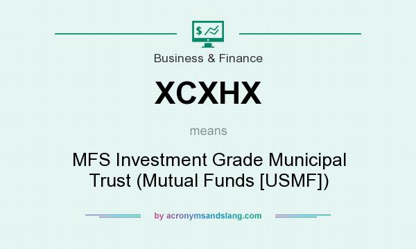 What does XCXHX mean? It stands for MFS Investment Grade Municipal Trust (Mutual Funds [USMF])