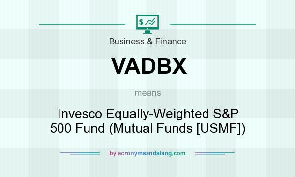 What does VADBX mean? It stands for Invesco Equally-Weighted S&P 500 Fund (Mutual Funds [USMF])