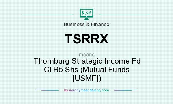What does TSRRX mean? It stands for Thornburg Strategic Income Fd Cl R5 Shs (Mutual Funds [USMF])