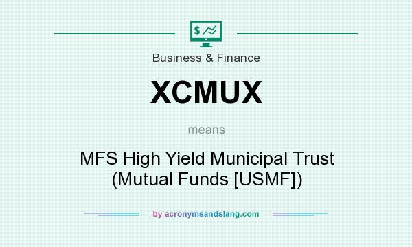 What does XCMUX mean? It stands for MFS High Yield Municipal Trust (Mutual Funds [USMF])