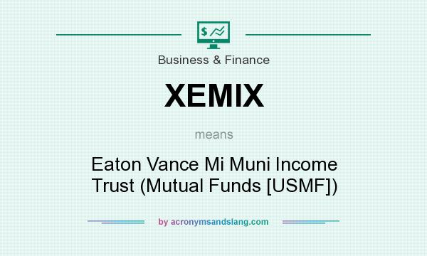 What does XEMIX mean? It stands for Eaton Vance Mi Muni Income Trust (Mutual Funds [USMF])