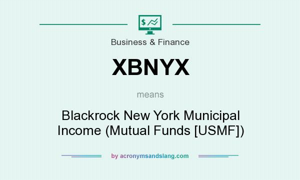 What does XBNYX mean? It stands for Blackrock New York Municipal Income (Mutual Funds [USMF])