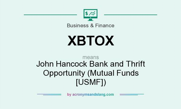 What does XBTOX mean? It stands for John Hancock Bank and Thrift Opportunity (Mutual Funds [USMF])