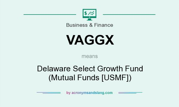 What does VAGGX mean? It stands for Delaware Select Growth Fund (Mutual Funds [USMF])