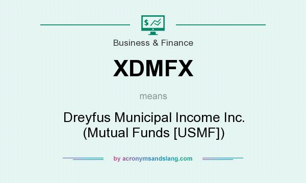 What does XDMFX mean? It stands for Dreyfus Municipal Income Inc. (Mutual Funds [USMF])