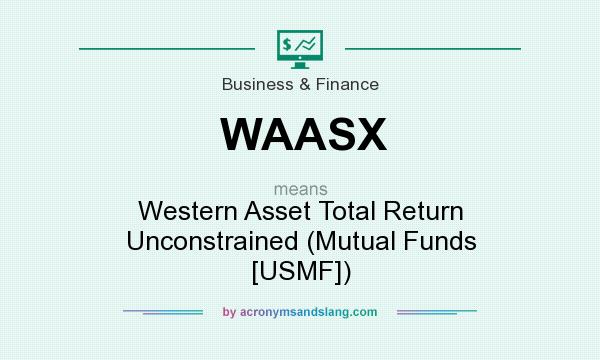 What does WAASX mean? It stands for Western Asset Total Return Unconstrained (Mutual Funds [USMF])