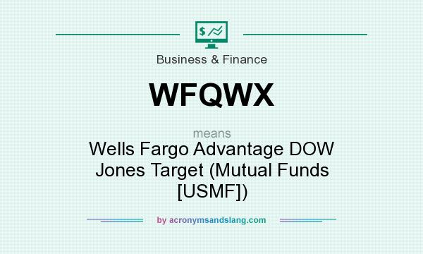 What does WFQWX mean? It stands for Wells Fargo Advantage DOW Jones Target (Mutual Funds [USMF])
