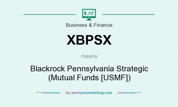 What does XBPSX mean? It stands for Blackrock Pennsylvania Strategic (Mutual Funds [USMF])