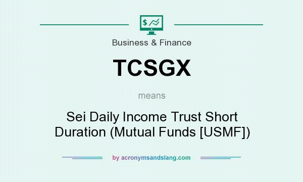 What does TCSGX mean? It stands for Sei Daily Income Trust Short Duration (Mutual Funds [USMF])