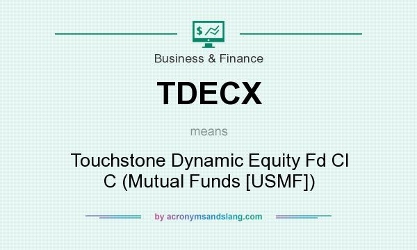 What does TDECX mean? It stands for Touchstone Dynamic Equity Fd Cl C (Mutual Funds [USMF])