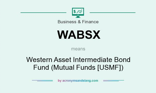 What does WABSX mean? It stands for Western Asset Intermediate Bond Fund (Mutual Funds [USMF])
