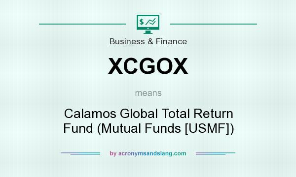 What does XCGOX mean? It stands for Calamos Global Total Return Fund (Mutual Funds [USMF])
