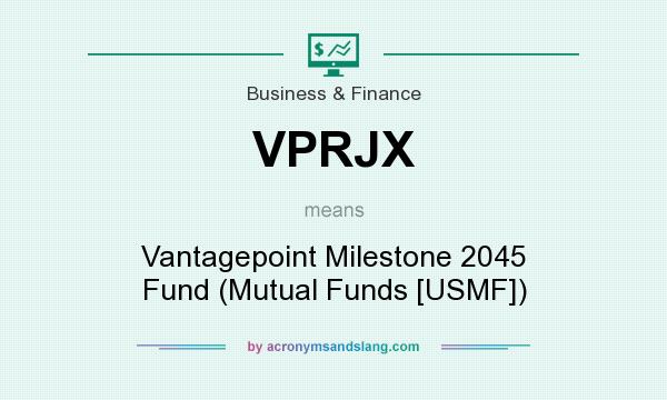 What does VPRJX mean? It stands for Vantagepoint Milestone 2045 Fund (Mutual Funds [USMF])