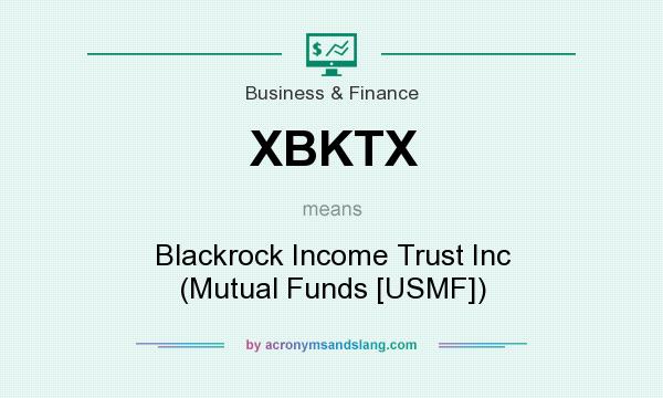 What does XBKTX mean? It stands for Blackrock Income Trust Inc (Mutual Funds [USMF])