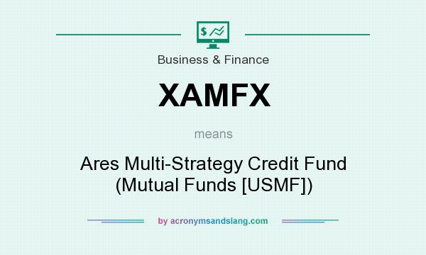 What does XAMFX mean? It stands for Ares Multi-Strategy Credit Fund (Mutual Funds [USMF])