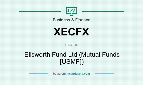 What does XECFX mean? It stands for Ellsworth Fund Ltd (Mutual Funds [USMF])