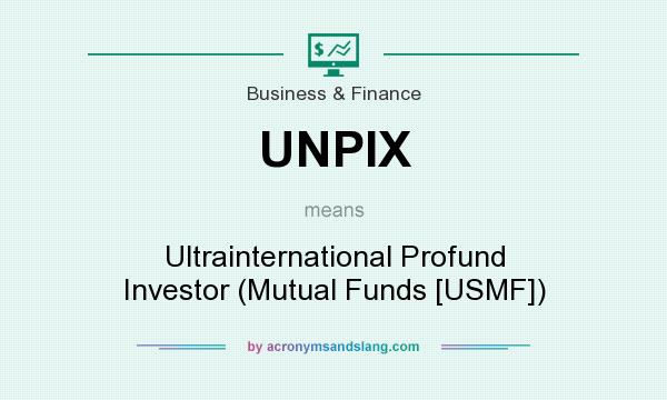 What does UNPIX mean? It stands for Ultrainternational Profund Investor (Mutual Funds [USMF])