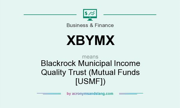 What does XBYMX mean? It stands for Blackrock Municipal Income Quality Trust (Mutual Funds [USMF])