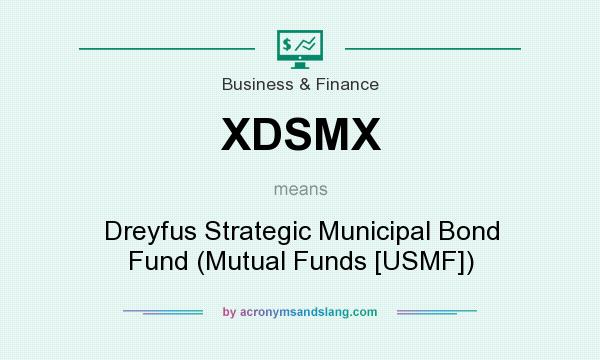 What does XDSMX mean? It stands for Dreyfus Strategic Municipal Bond Fund (Mutual Funds [USMF])