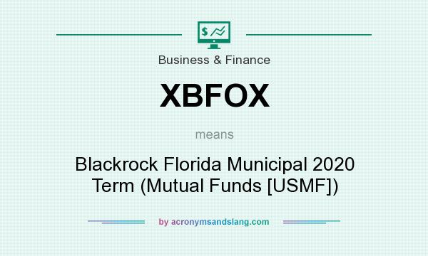 What does XBFOX mean? It stands for Blackrock Florida Municipal 2020 Term (Mutual Funds [USMF])
