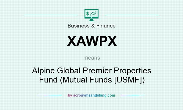 What does XAWPX mean? It stands for Alpine Global Premier Properties Fund (Mutual Funds [USMF])