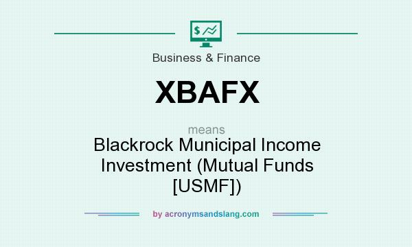 What does XBAFX mean? It stands for Blackrock Municipal Income Investment (Mutual Funds [USMF])