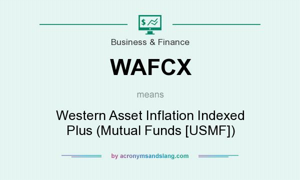 What does WAFCX mean? It stands for Western Asset Inflation Indexed Plus (Mutual Funds [USMF])