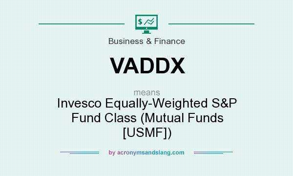 What does VADDX mean? It stands for Invesco Equally-Weighted S&P Fund Class (Mutual Funds [USMF])