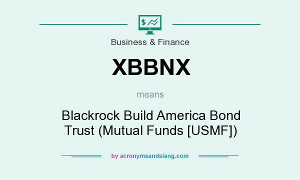 What does XBBNX mean? It stands for Blackrock Build America Bond Trust (Mutual Funds [USMF])