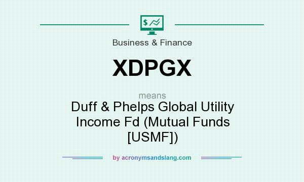 What does XDPGX mean? It stands for Duff & Phelps Global Utility Income Fd (Mutual Funds [USMF])