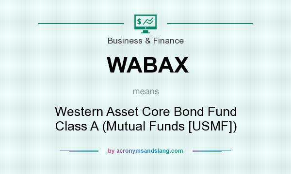 What does WABAX mean? It stands for Western Asset Core Bond Fund Class A (Mutual Funds [USMF])