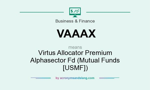 What does VAAAX mean? It stands for Virtus Allocator Premium Alphasector Fd (Mutual Funds [USMF])