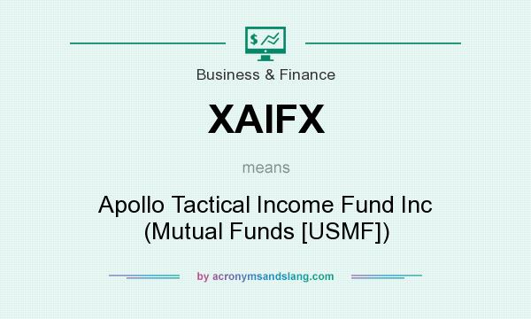 What does XAIFX mean? It stands for Apollo Tactical Income Fund Inc (Mutual Funds [USMF])