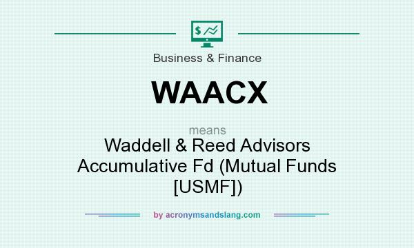 What does WAACX mean? It stands for Waddell & Reed Advisors Accumulative Fd (Mutual Funds [USMF])