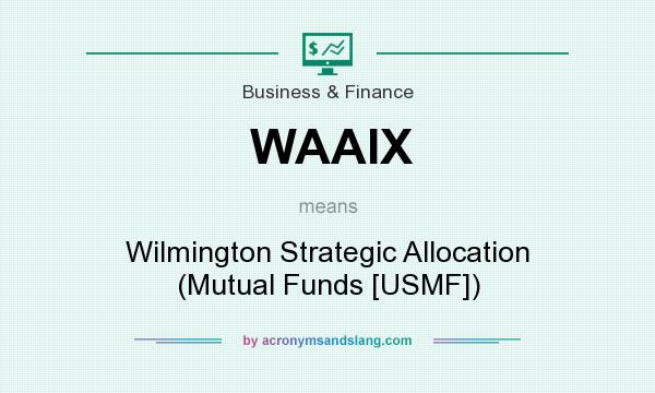 What does WAAIX mean? It stands for Wilmington Strategic Allocation (Mutual Funds [USMF])