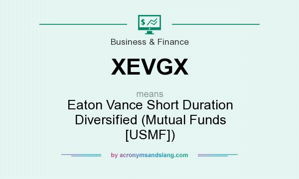 What does XEVGX mean? It stands for Eaton Vance Short Duration Diversified (Mutual Funds [USMF])