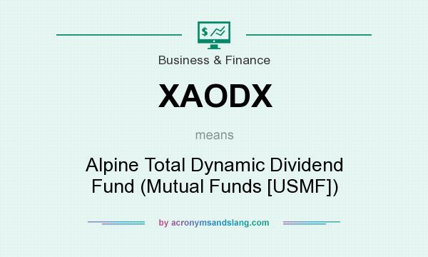 What does XAODX mean? It stands for Alpine Total Dynamic Dividend Fund (Mutual Funds [USMF])