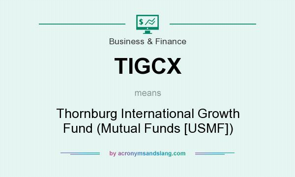 What does TIGCX mean? It stands for Thornburg International Growth Fund (Mutual Funds [USMF])