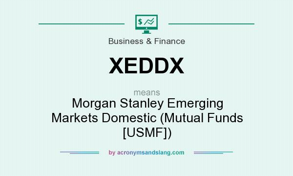What does XEDDX mean? It stands for Morgan Stanley Emerging Markets Domestic (Mutual Funds [USMF])