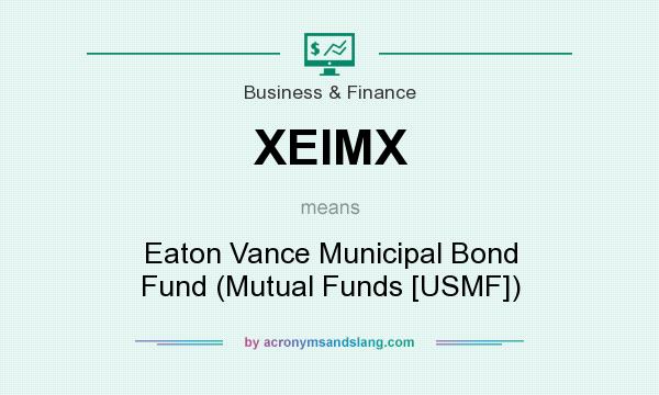 What does XEIMX mean? It stands for Eaton Vance Municipal Bond Fund (Mutual Funds [USMF])