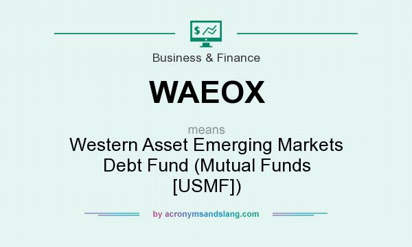 What does WAEOX mean? It stands for Western Asset Emerging Markets Debt Fund (Mutual Funds [USMF])