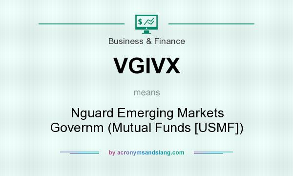 What does VGIVX mean? It stands for Nguard Emerging Markets Governm (Mutual Funds [USMF])
