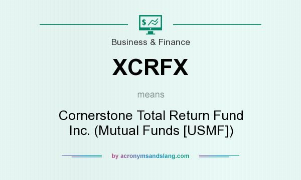 What does XCRFX mean? It stands for Cornerstone Total Return Fund Inc. (Mutual Funds [USMF])
