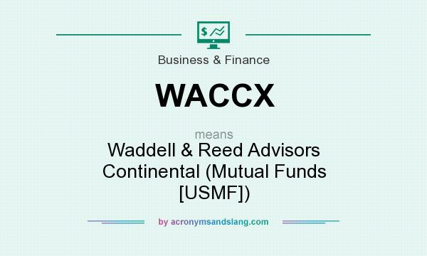 What does WACCX mean? It stands for Waddell & Reed Advisors Continental (Mutual Funds [USMF])