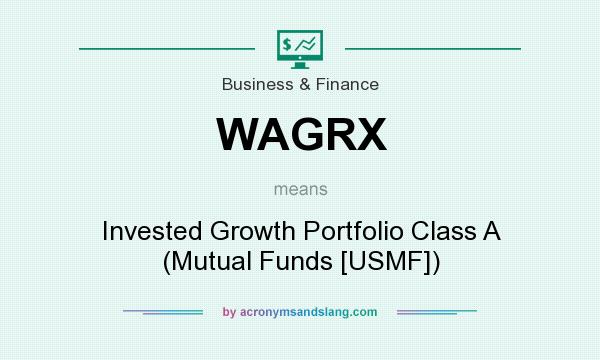 What does WAGRX mean? It stands for Invested Growth Portfolio Class A (Mutual Funds [USMF])