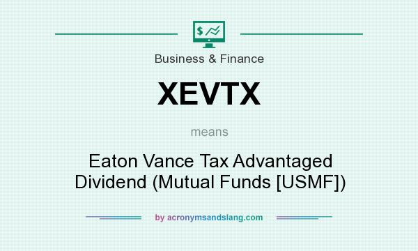 What does XEVTX mean? It stands for Eaton Vance Tax Advantaged Dividend (Mutual Funds [USMF])