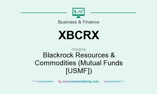 What does XBCRX mean? It stands for Blackrock Resources & Commodities (Mutual Funds [USMF])